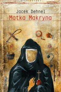 """Dlaczego w pobożnych historiach jest tyle przemocy, czyli """"Matka Makryna"""" Jacka Dehnela"""