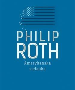 "Jak pryska american dream, czyli ""Amerykańska sielanka"" Philipa Rotha"