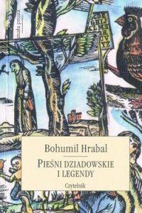 """Piwosz nienachlany, czyli """"Pieśni dziadowskie i legendy"""" Bohumila Hrabala"""