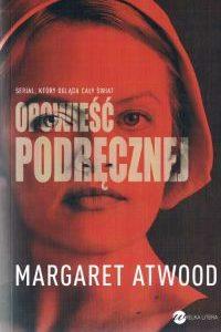 """Autorytarny geniusz syntezy, czyli """"Opowieść podręcznej"""" Margaret Atwood"""