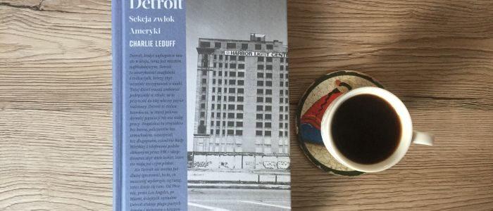 """Einstürzende Neubauten po amerykańsku, czyli """"Detroit. Sekcja zwłok Ameryki"""" Charliego LeDuffa"""
