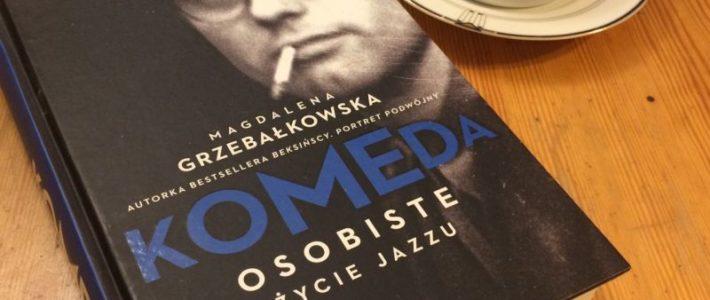 Astigmatic, czyli Komeda według Magdaleny Grzebałkowskiej