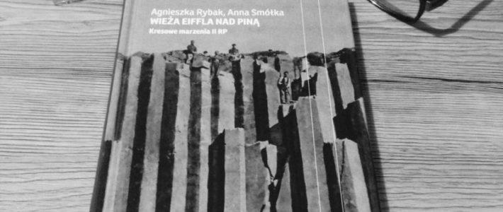 """Obrazki z kresów, czyli """"Wieża Eiffla nad Piną"""" Agnieszki Rybak i Anny Smółki"""
