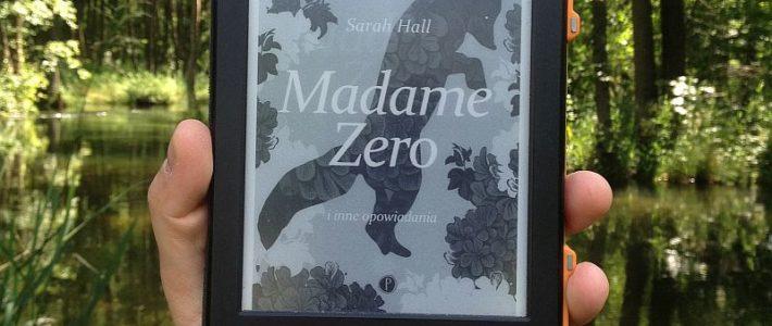 """Metamorfozy, czyli """"Madame Zero i inne opowiadania"""" Sarah Hall"""